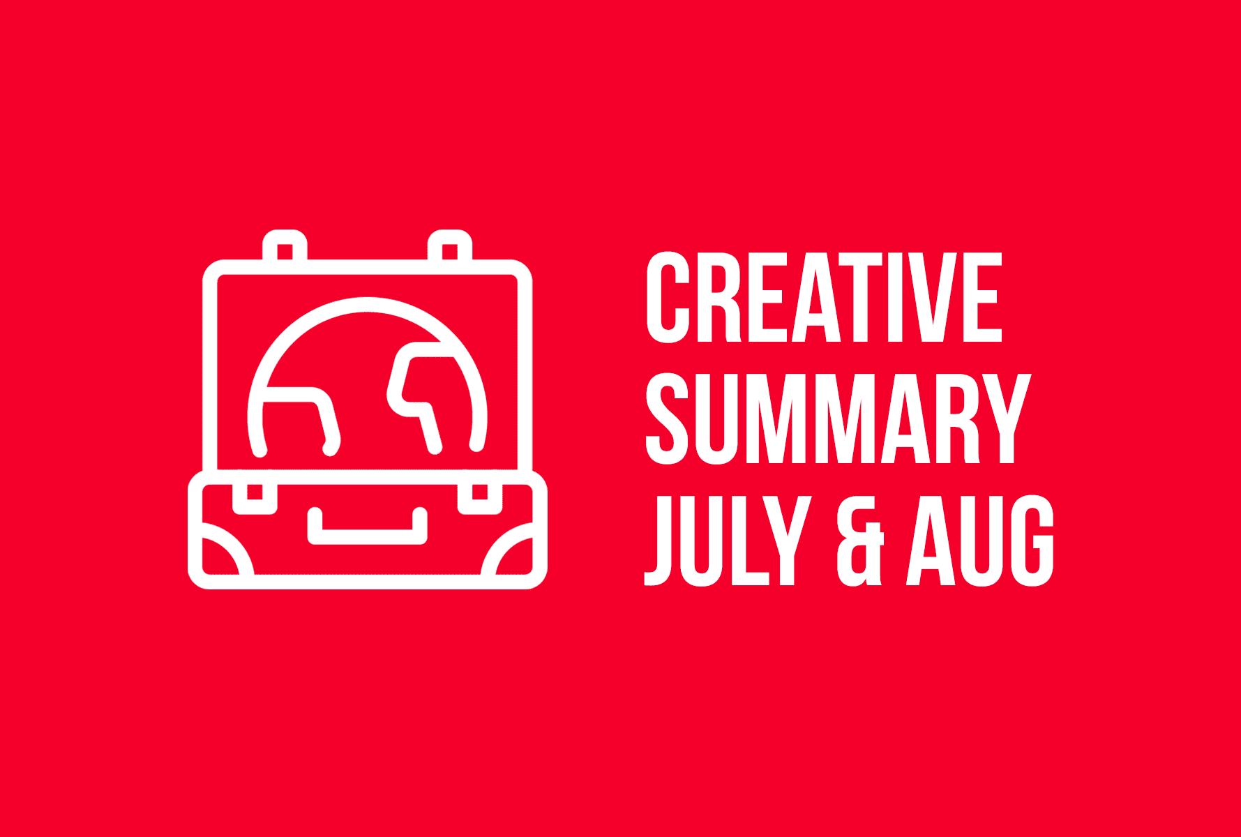 Creative Summary – July & August