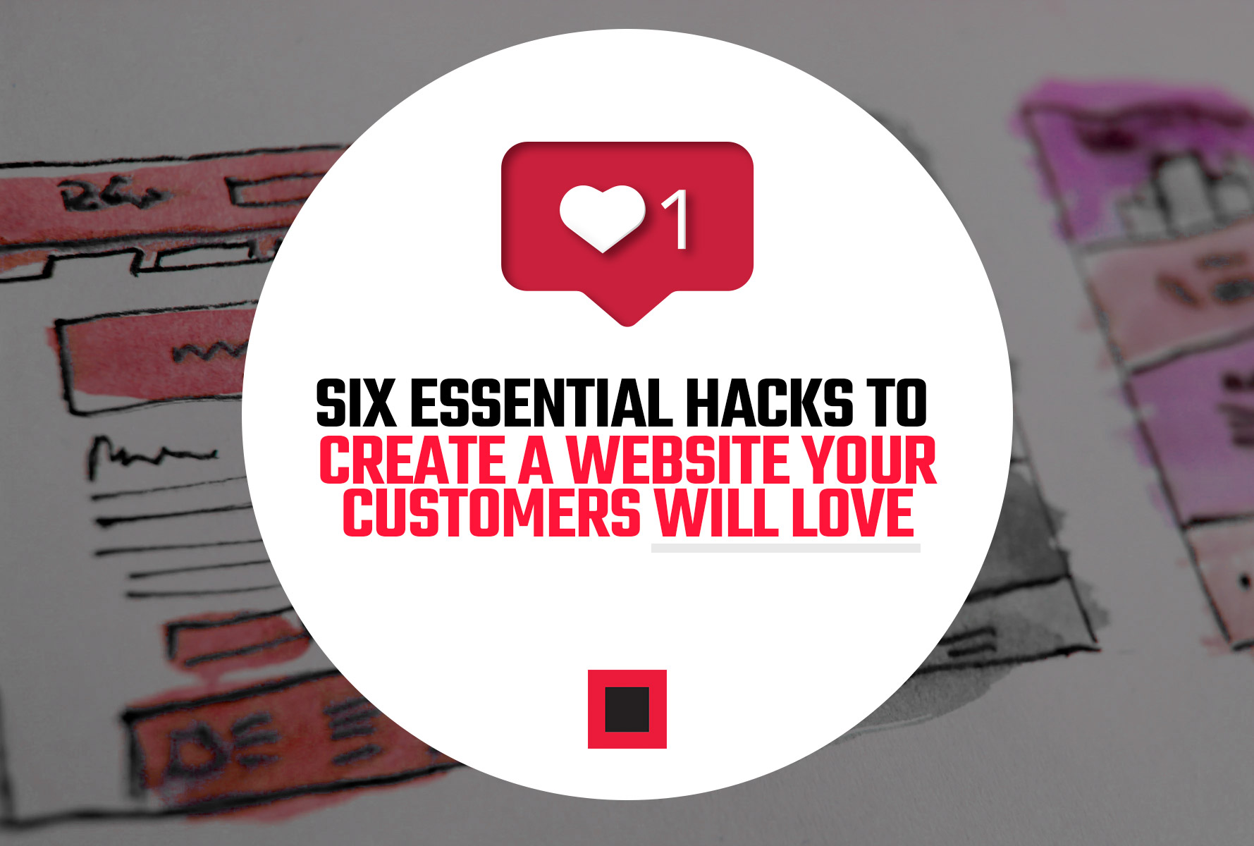 6 Essential Design Hacks to Create a Website Your Customers will Love