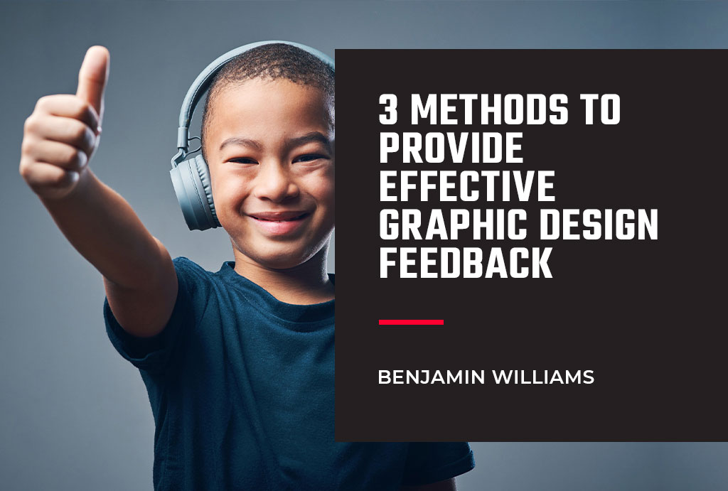 3 Methods to Provide Effective Graphic Design Feedback