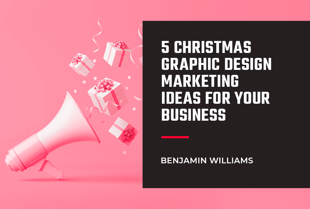 5 Christmas Graphic Design Marketing Ideas for Your Business