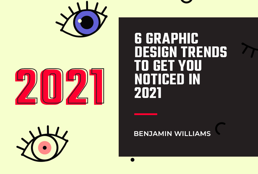 6 Graphic Design Trends to Get You Noticed in 2021