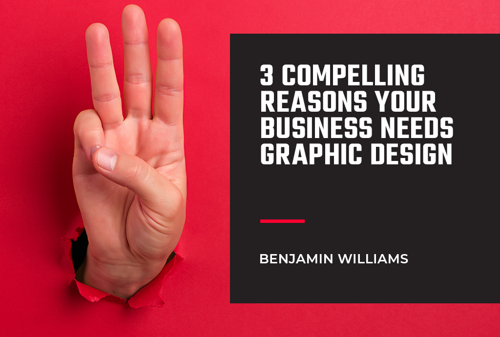3 Compelling Reasons Your Business Needs Graphic Design