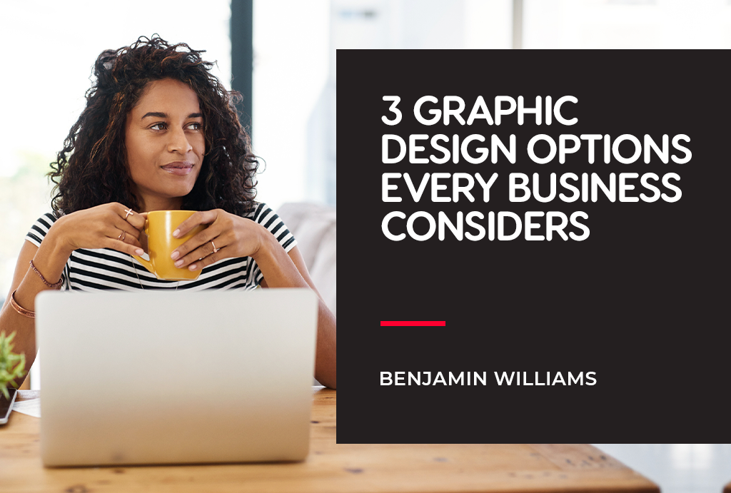 3 Graphic Design Options Every Business Considers