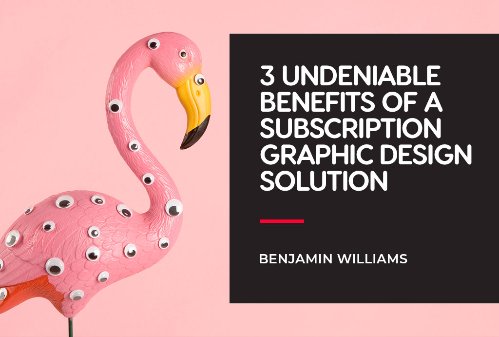 3 Undeniable Benefits Of A Subscription Graphic Design Solution