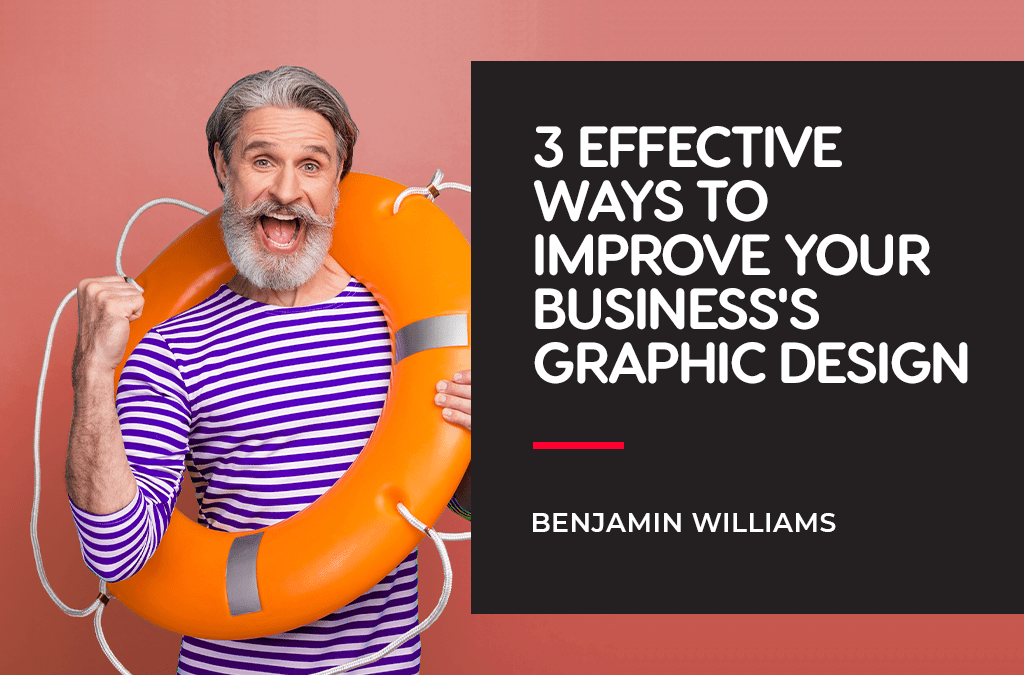 3 Effective Ways to Improve Your Business's Graphic Design