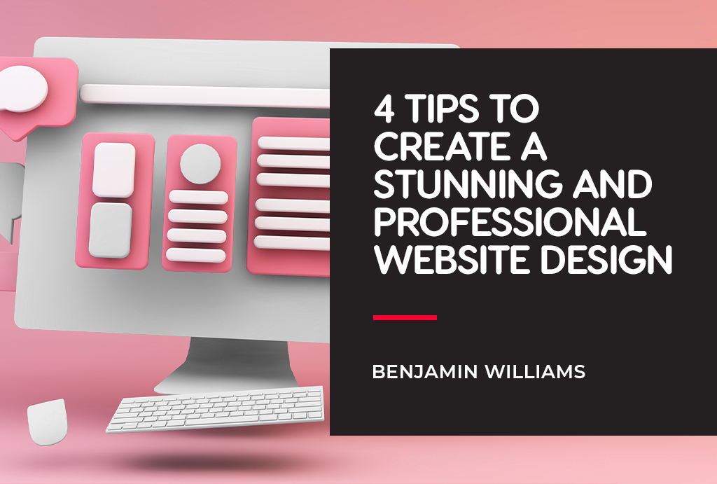 4 Tips to Create a Stunning and Professional Website Design