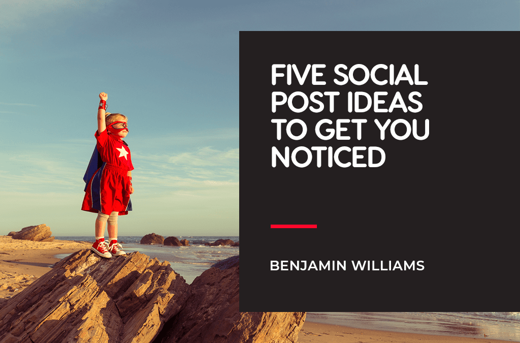 five social posts to get you noticed