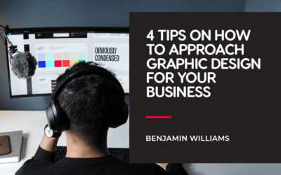 4 Tips on How to Approach Graphic Design for Your Business