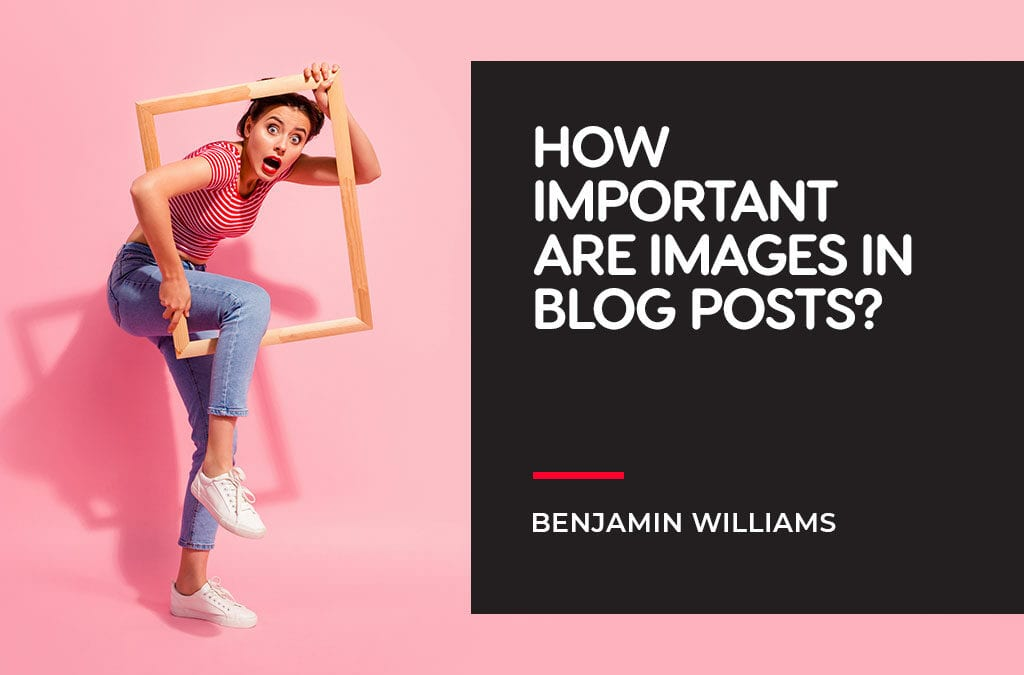 How Important Are Images in Blog Posts – 3 Crucial Benefits