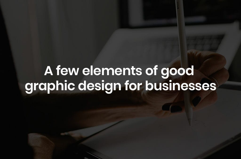 A Few Elements of Good Graphic Design for Businesses